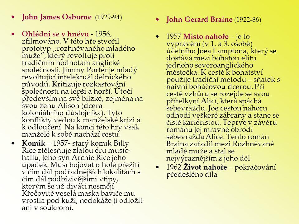 """•John James Osborne •John James Osborne (1929-94) •Ohlédni se v hněvu - 1956, zfilmováno. V této hře stvořil prototyp """"rozhněvaného mladého muže"""", kte"""