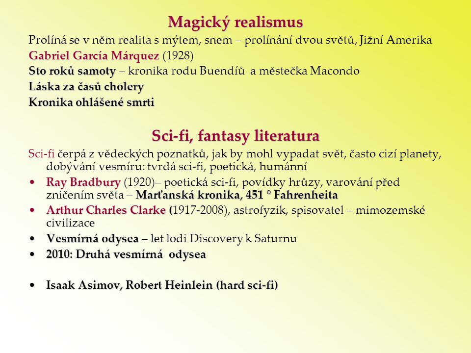 Magický realismus Prolíná se v něm realita s mýtem, snem – prolínání dvou světů, Jižní Amerika Gabriel García Márquez Gabriel García Márquez (1928) St