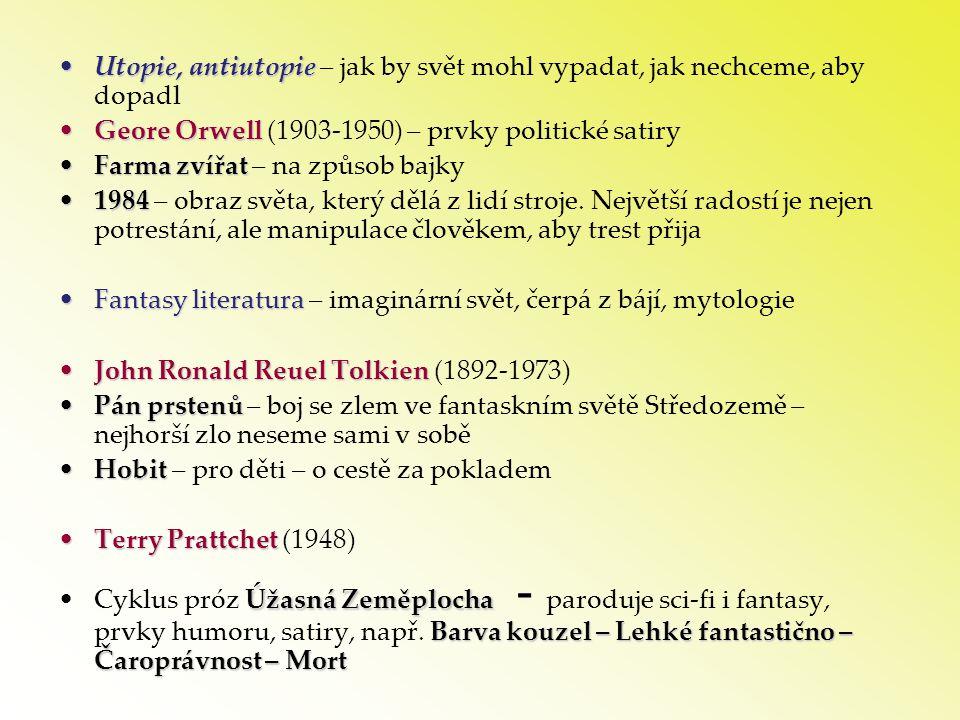 •Utopie, antiutopie •Utopie, antiutopie – jak by svět mohl vypadat, jak nechceme, aby dopadl •Geore Orwell •Geore Orwell (1903-1950) – prvky politické
