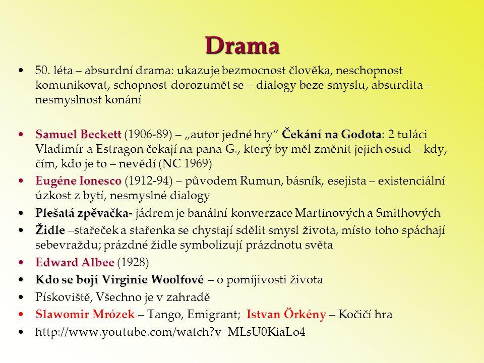Drama •50. léta – absurdní drama: ukazuje bezmocnost člověka, neschopnost komunikovat, schopnost dorozumět se – dialogy beze smyslu, absurdita – nesmy