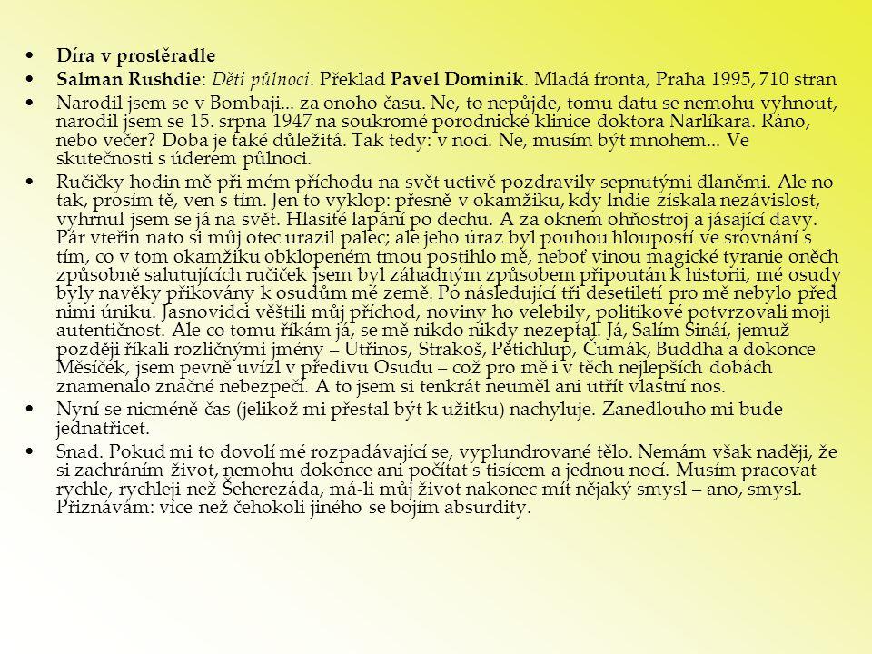 •Díra v prostěradle •Salman Rushdie: Děti půlnoci. Překlad Pavel Dominik. Mladá fronta, Praha 1995, 710 stran •Narodil jsem se v Bombaji... za onoho č