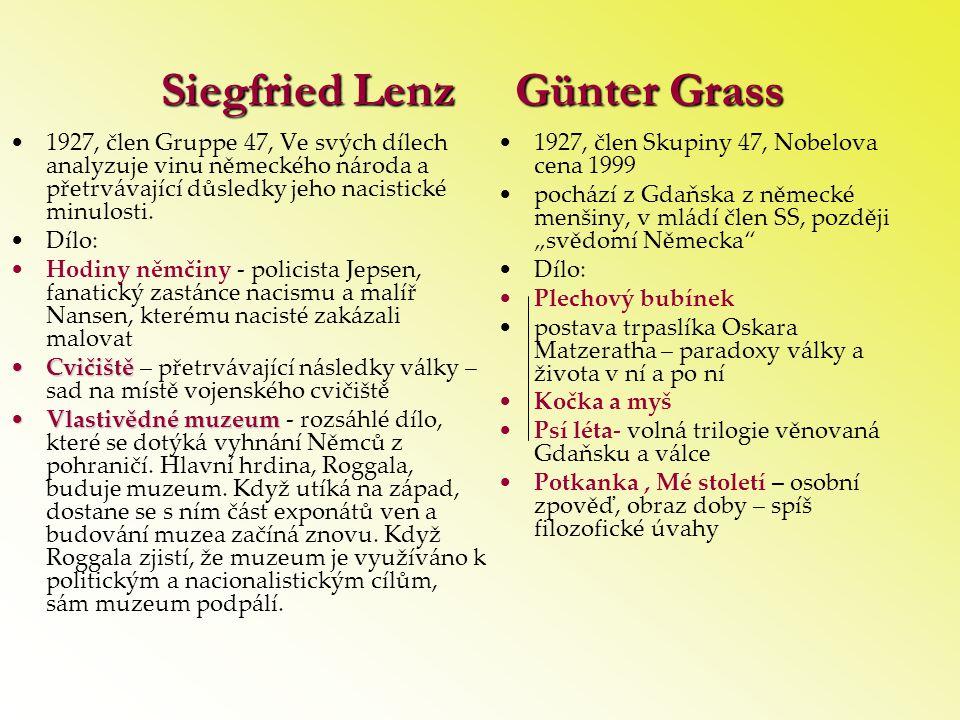 Siegfried Lenz Günter Grass •1927, člen Gruppe 47, Ve svých dílech analyzuje vinu německého národa a přetrvávající důsledky jeho nacistické minulosti.