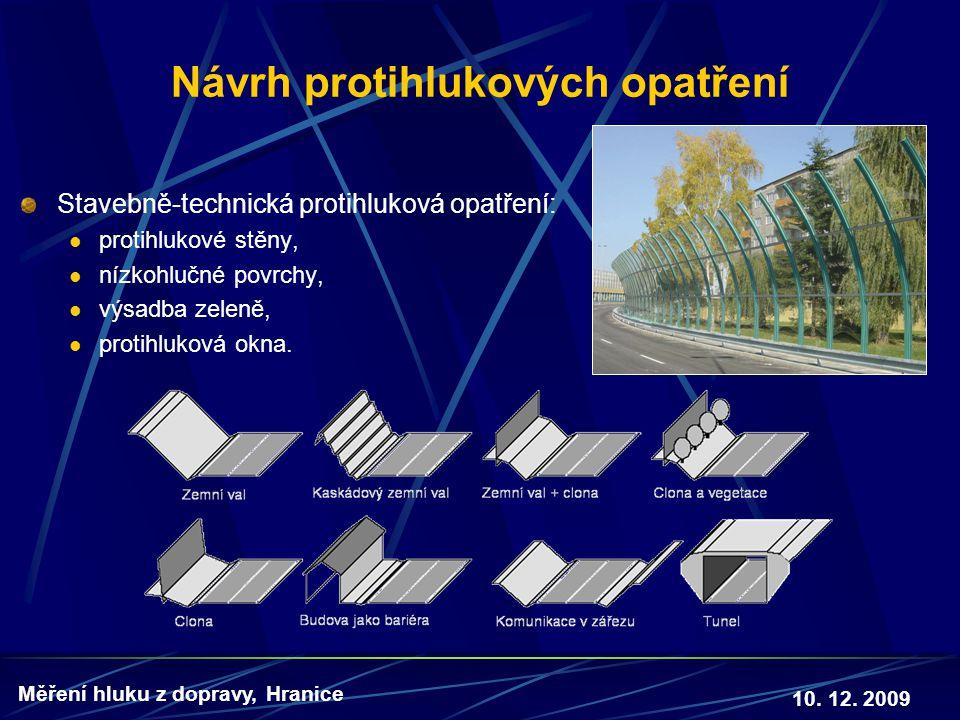 10. 12. 2009 Měření hluku z dopravy, Hranice Návrh protihlukových opatření Stavebně-technická protihluková opatření:  protihlukové stěny,  nízkohluč
