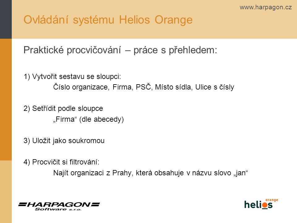 """www.harpagon.cz Ovládání systému Helios Orange Praktické procvičování – práce s přehledem: 1) Vytvořit sestavu se sloupci: Číslo organizace, Firma, PSČ, Místo sídla, Ulice s čísly 2) Setřídit podle sloupce """"Firma (dle abecedy) 3) Uložit jako soukromou 4) Procvičit si filtrování: Najít organizaci z Prahy, která obsahuje v názvu slovo """"jan"""