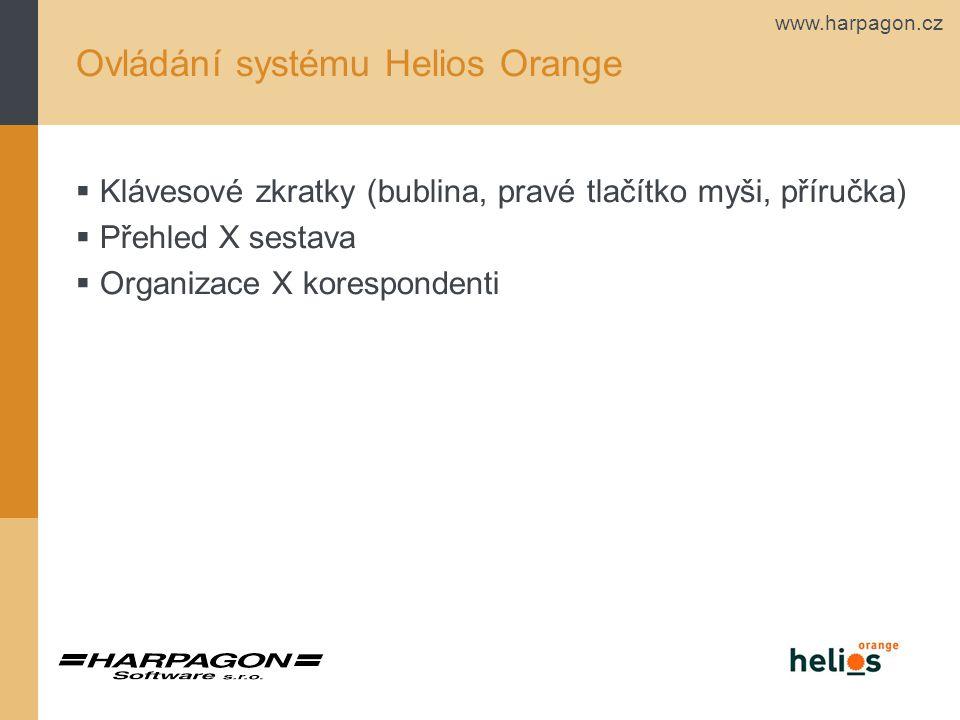 www.harpagon.cz Ovládání systému Helios Orange  Klávesové zkratky (bublina, pravé tlačítko myši, příručka)  Přehled X sestava  Organizace X korespondenti