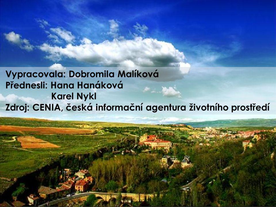 Vypracovala: Dobromila Malíková Přednesli: Hana Hanáková Karel Nykl Zdroj: CENIA, česká informační agentura životního prostředí