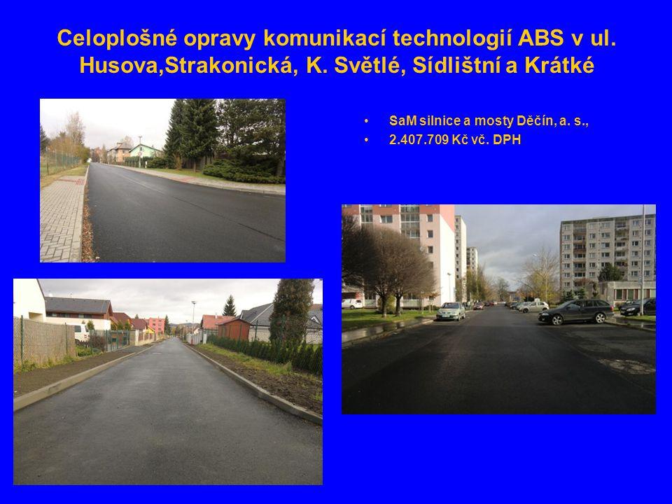Celoplošné opravy komunikací technologií ABS v ul. Husova,Strakonická, K. Světlé, Sídlištní a Krátké •SaM silnice a mosty Děčín, a. s., •2.407.709 Kč