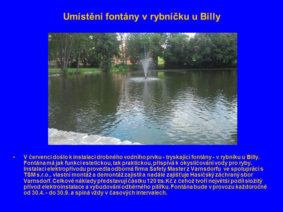 Umístění fontány v rybníčku u Billy •V červenci došlo k instalaci drobného vodního prvku - tryskající fontány - v rybníku u Billy. Fontána má jak funk