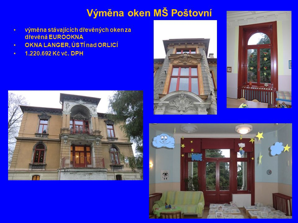 Výměna oken MŠ Poštovní •výměna stávajících dřevěných oken za dřevěná EUROOKNA •OKNA LANGER, ÚSTÍ nad ORLICÍ •1.220.692 Kč vč.