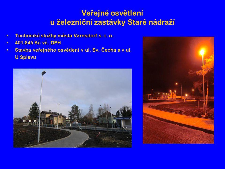 Veřejné osvětlení u železniční zastávky Staré nádraží •Technické služby města Varnsdorf s. r. o. •401.845 Kč vč. DPH •Stavba veřejného osvětlení v ul.