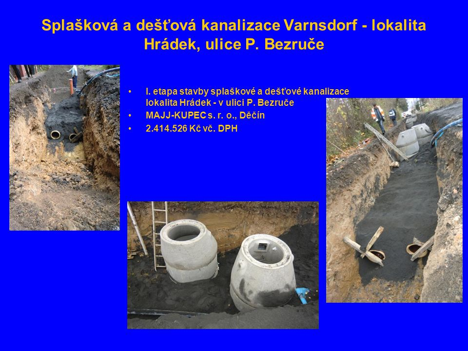 Splašková a dešťová kanalizace Varnsdorf - lokalita Hrádek, ulice P. Bezruče •I. etapa stavby splaškové a dešťové kanalizace lokalita Hrádek - v ulici