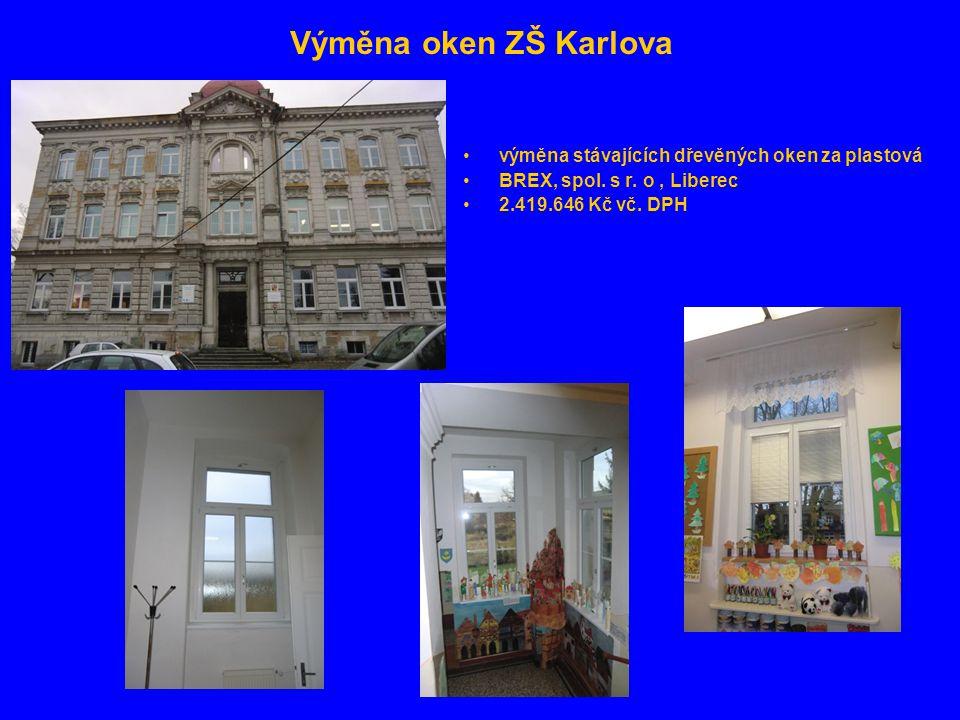 Výměna oken ZŠ Karlova •výměna stávajících dřevěných oken za plastová •BREX, spol. s r. o, Liberec •2.419.646 Kč vč. DPH