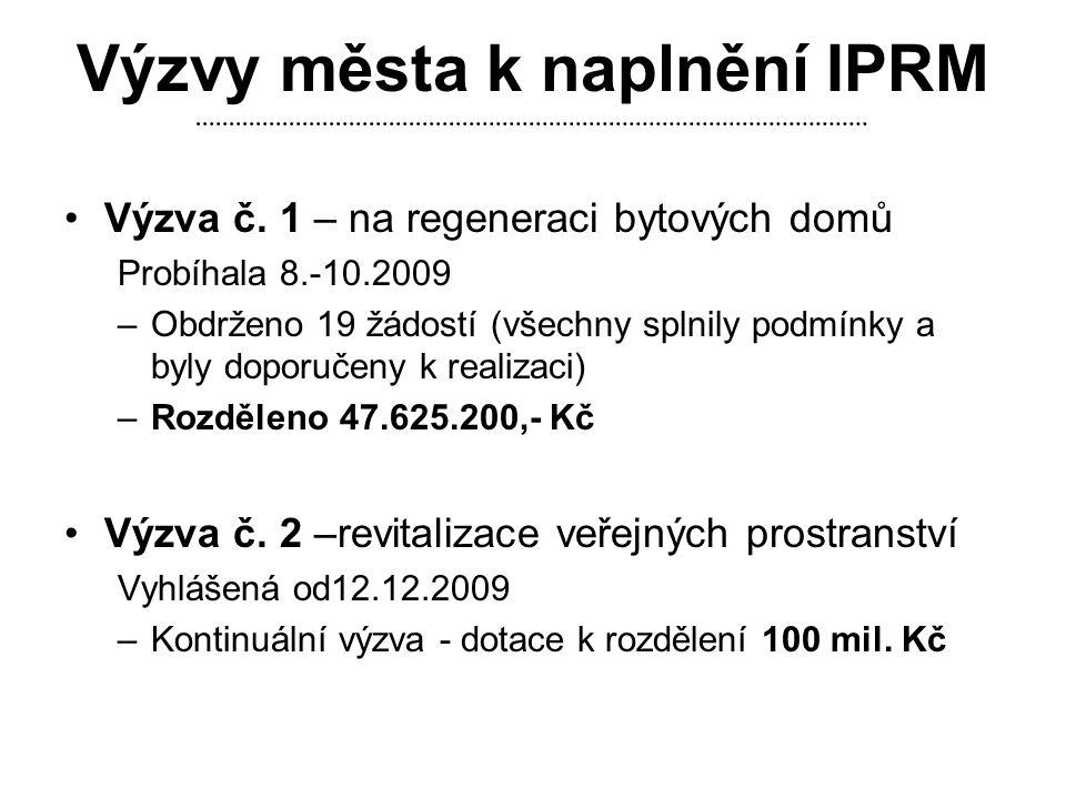 Výzvy města k naplnění IPRM •Výzva č. 1 – na regeneraci bytových domů Probíhala 8.-10.2009 –Obdrženo 19 žádostí (všechny splnily podmínky a byly dopor