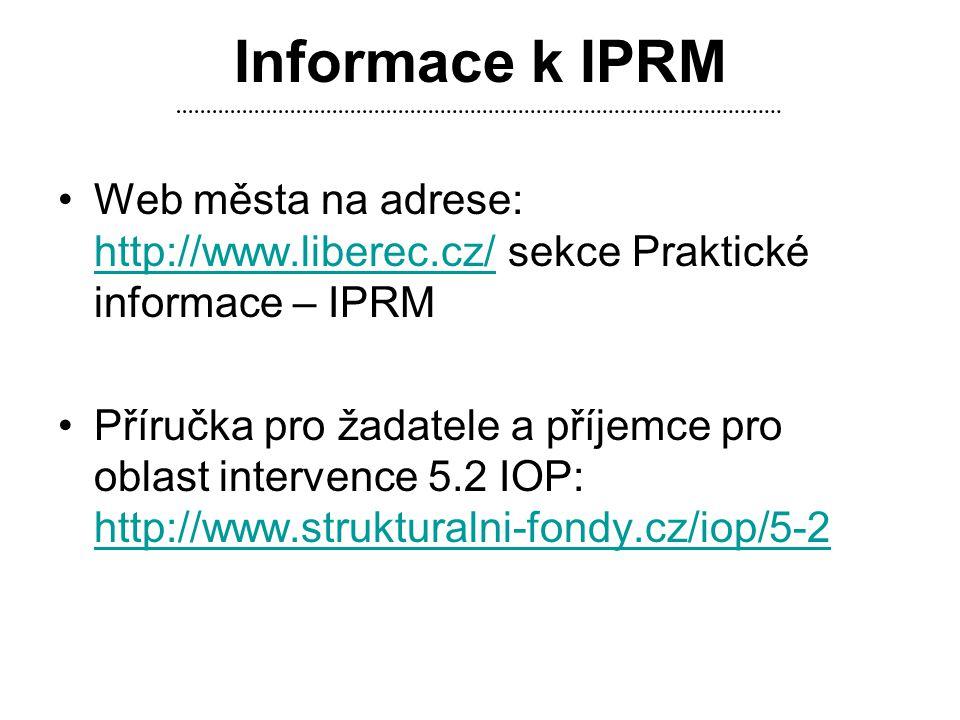 Informace k IPRM •Web města na adrese: http://www.liberec.cz/ sekce Praktické informace – IPRM http://www.liberec.cz/ •Příručka pro žadatele a příjemc