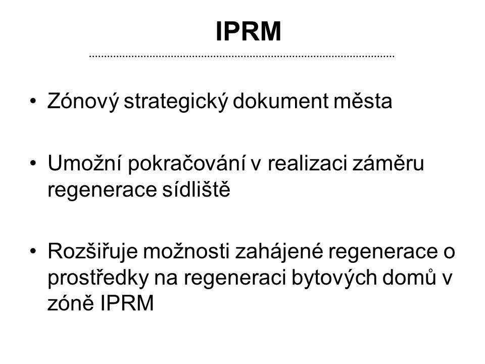 IPRM •Zónový strategický dokument města •Umožní pokračování v realizaci záměru regenerace sídliště •Rozšiřuje možnosti zahájené regenerace o prostředk