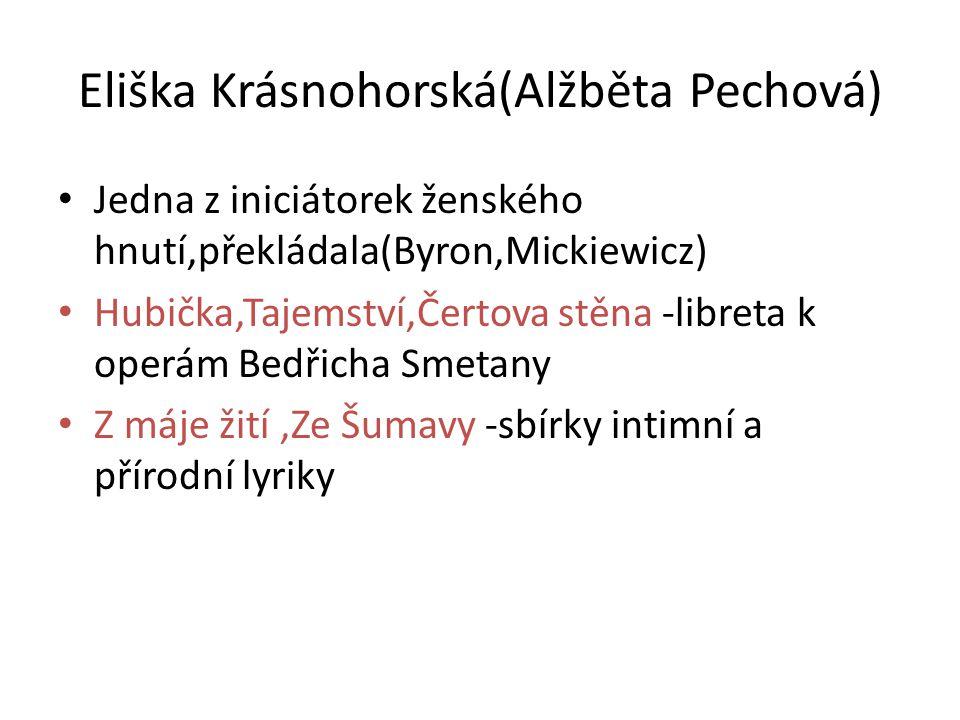 Eliška Krásnohorská(Alžběta Pechová) • Jedna z iniciátorek ženského hnutí,překládala(Byron,Mickiewicz) • Hubička,Tajemství,Čertova stěna -libreta k op