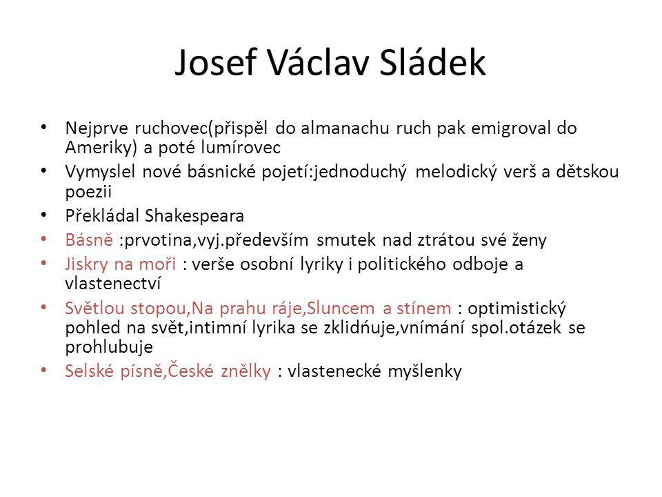 Josef Václav Sládek • Nejprve ruchovec(přispěl do almanachu ruch pak emigroval do Ameriky) a poté lumírovec • Vymyslel nové básnické pojetí:jednoduchý