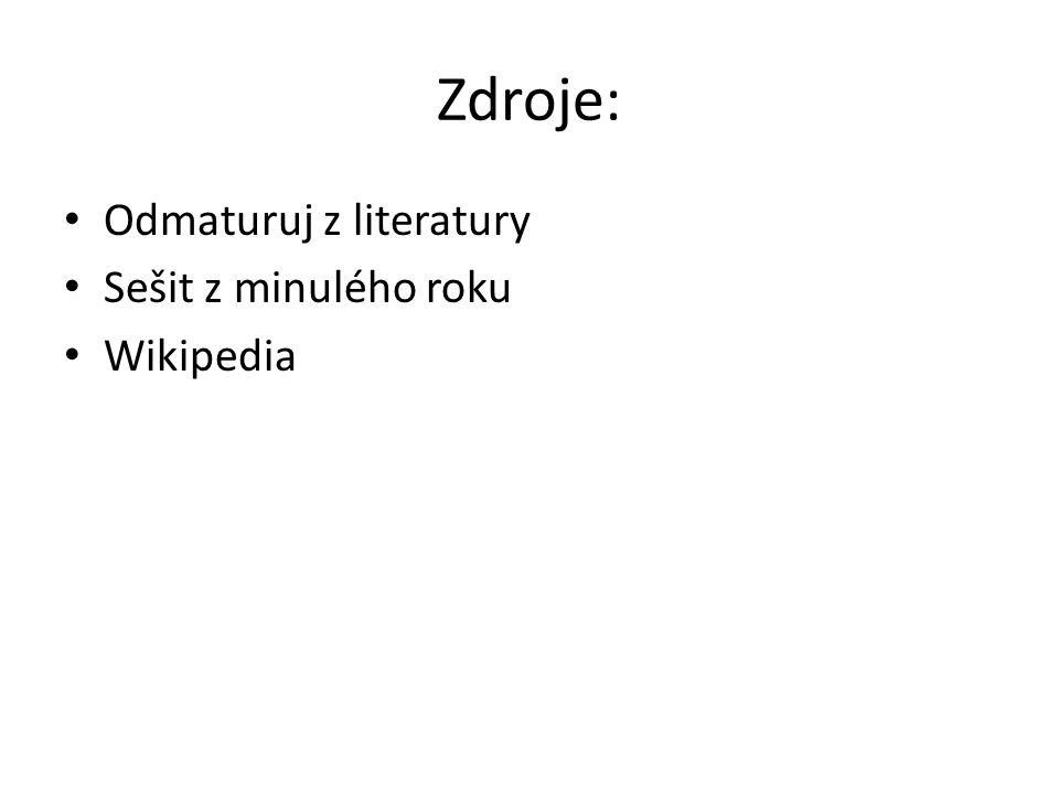 Zdroje: • Odmaturuj z literatury • Sešit z minulého roku • Wikipedia