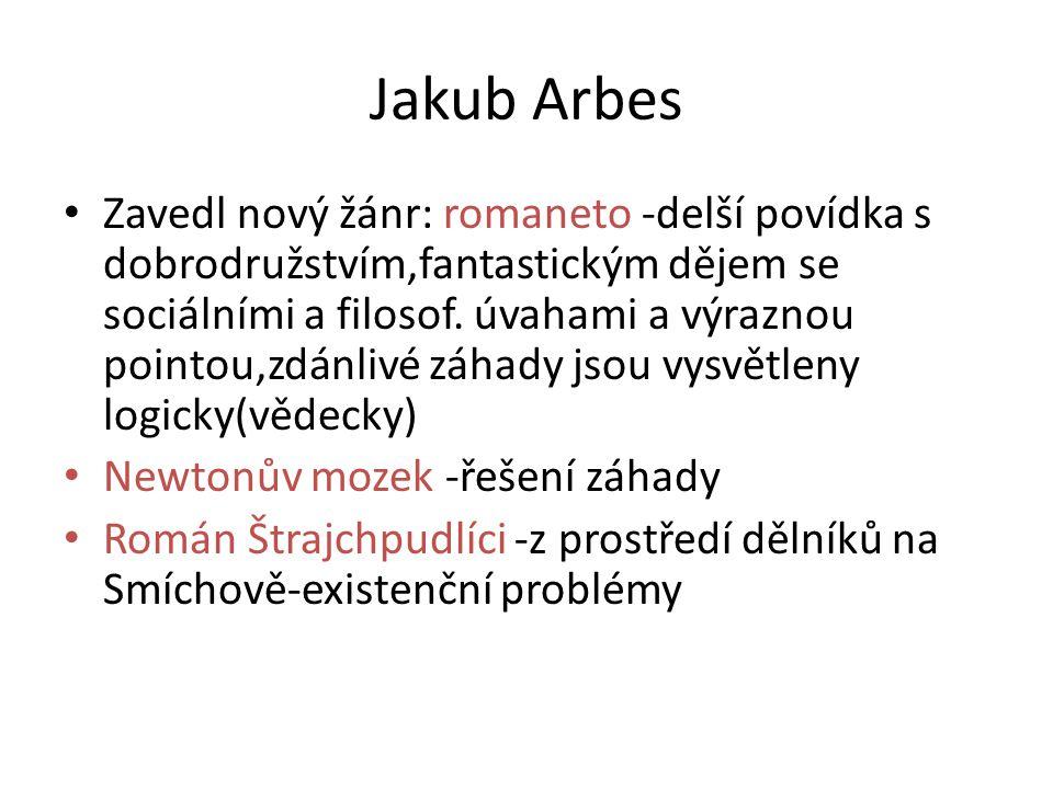 Jakub Arbes • Zavedl nový žánr: romaneto -delší povídka s dobrodružstvím,fantastickým dějem se sociálními a filosof. úvahami a výraznou pointou,zdánli