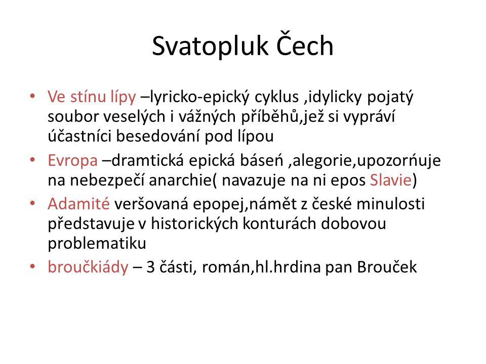 Svatopluk Čech • Ve stínu lípy –lyricko-epický cyklus,idylicky pojatý soubor veselých i vážných příběhů,jež si vypráví účastníci besedování pod lípou