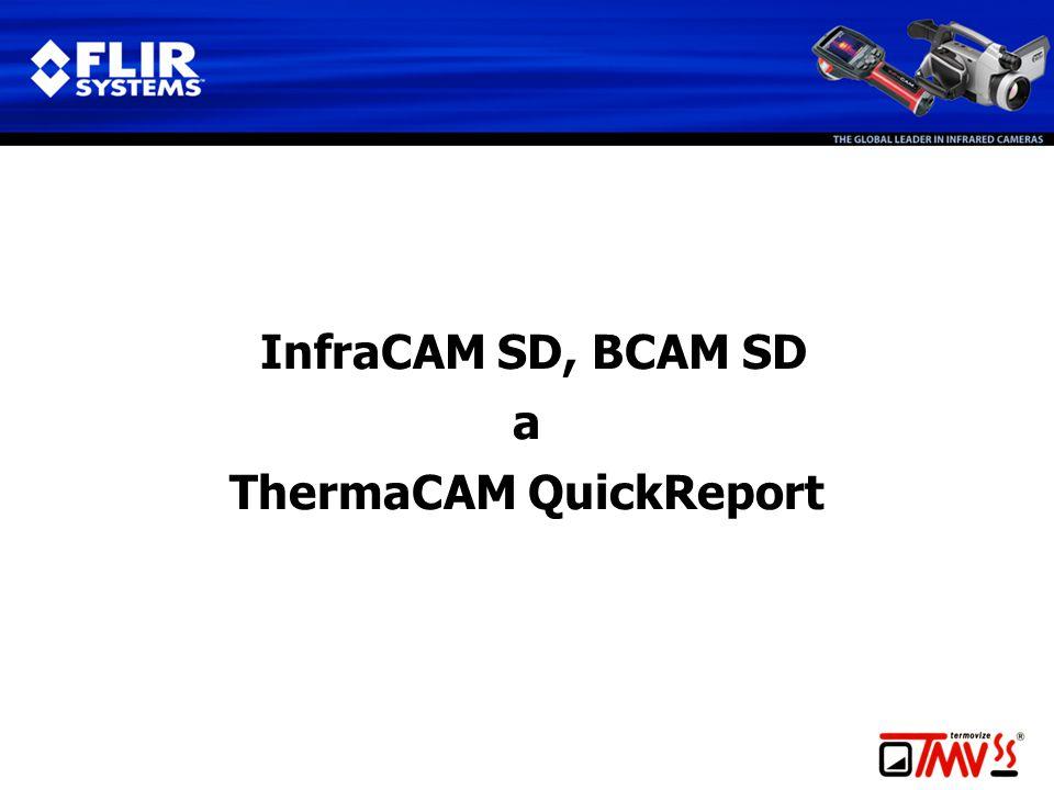 InfraCAM SD, BCAM SD a ThermaCAM QuickReport