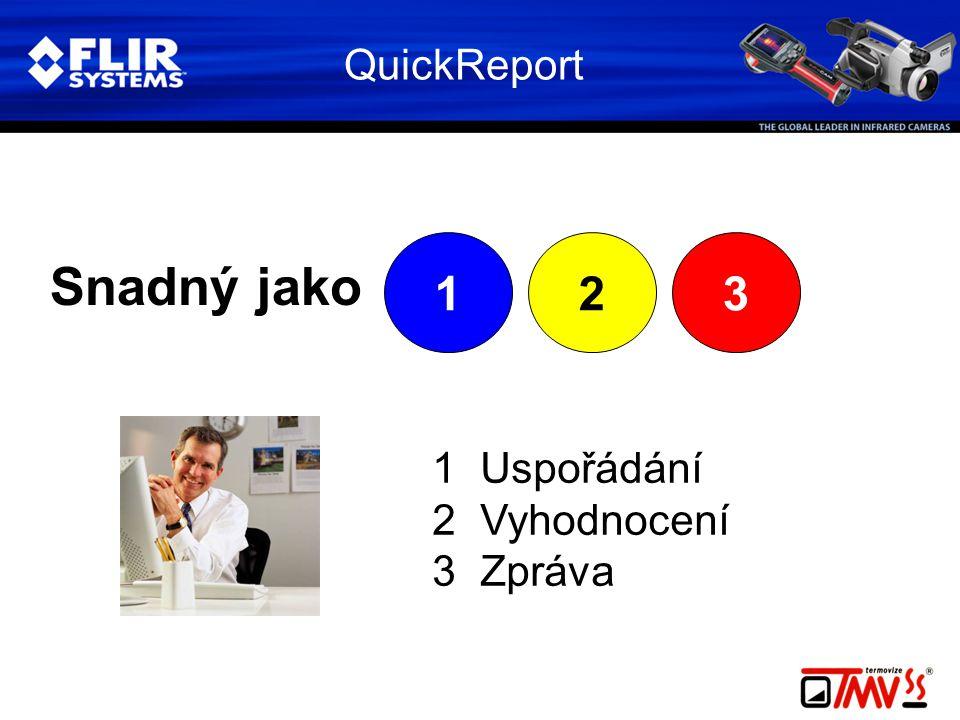 QuickReport Snadný jako 123 1 Uspořádání 2 Vyhodnocení 3 Zpráva