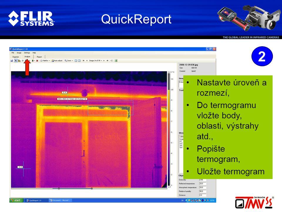 QuickReport 2 •Nastavte úroveň a rozmezí, •Do termogramu vložte body, oblasti, výstrahy atd., •Popište termogram, •Uložte termogram