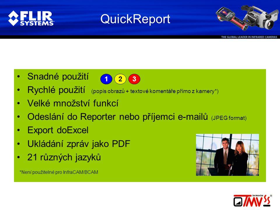 QuickReport •Snadné použití •Rychlé použití (popis obrazů + textové komentáře přímo z kamery*) •Velké množství funkcí •Odeslání do Reporter nebo příjemci e-mailů (JPEG format) •Export doExcel •Ukládání zpráv jako PDF •21 různých jazyků *Není použitelné pro InfraCAM/BCAM 321