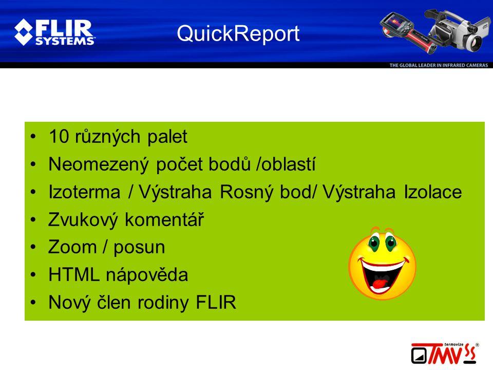 QuickReport •10 různých palet •Neomezený počet bodů /oblastí •Izoterma / Výstraha Rosný bod/ Výstraha Izolace •Zvukový komentář •Zoom / posun •HTML nápověda •Nový člen rodiny FLIR