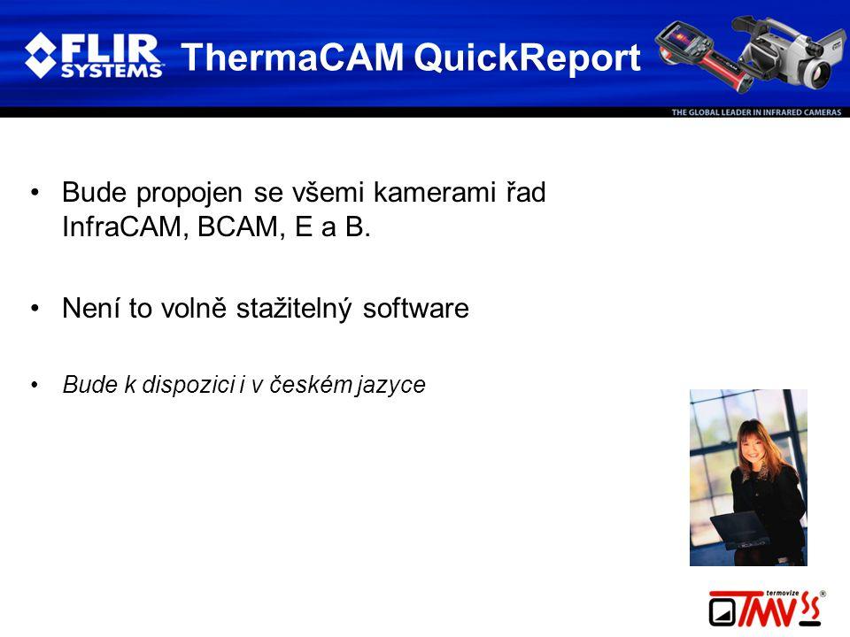 ThermaCAM QuickReport •Bude propojen se všemi kamerami řad InfraCAM, BCAM, E a B. •Není to volně stažitelný software •Bude k dispozici i v českém jazy