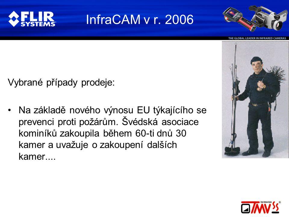 InfraCAM v r. 2006 Vybrané případy prodeje: •Na základě nového výnosu EU týkajícího se prevenci proti požárům. Švédská asociace kominíků zakoupila běh
