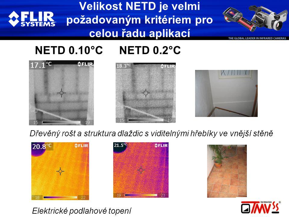 Velikost NETD je velmi požadovaným kritériem pro celou řadu aplikací Dřevěný rošt a struktura dlaždic s viditelnými hřebíky ve vnější stěně Elektrické podlahové topení NETD 0.10°C NETD 0.2°C