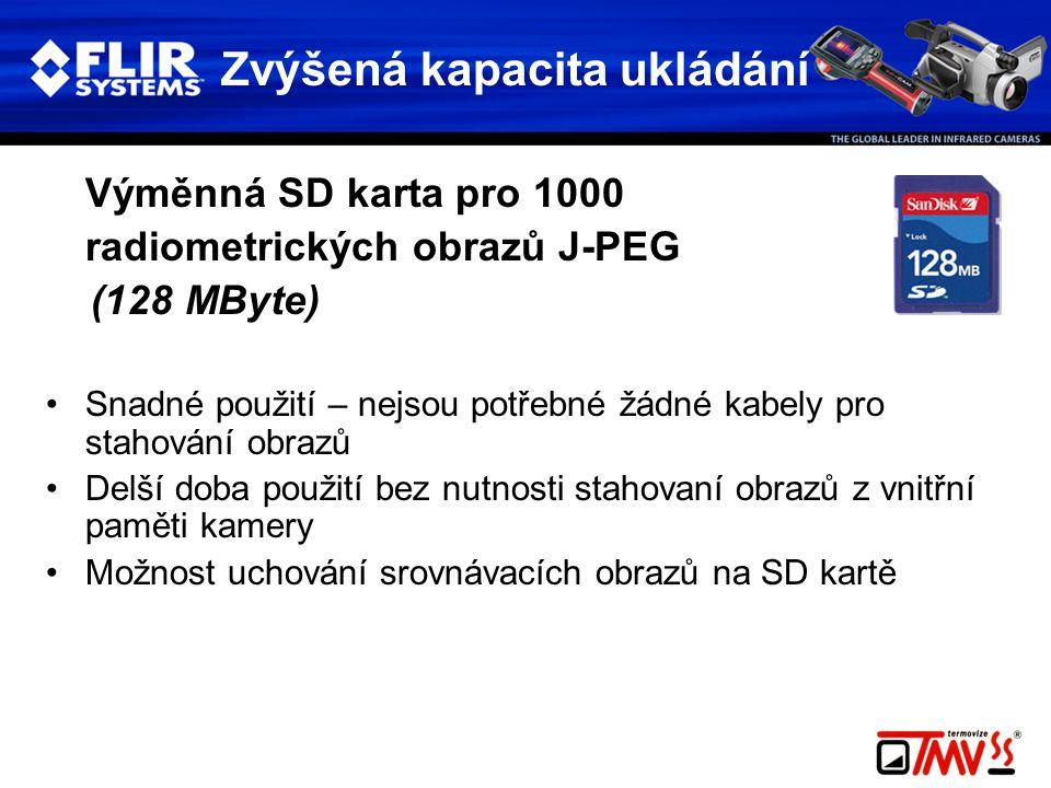 Výměnná SD karta pro 1000 radiometrických obrazů J-PEG (128 MByte) •Snadné použití – nejsou potřebné žádné kabely pro stahování obrazů •Delší doba použití bez nutnosti stahovaní obrazů z vnitřní paměti kamery •Možnost uchování srovnávacích obrazů na SD kartě Zvýšená kapacita ukládání