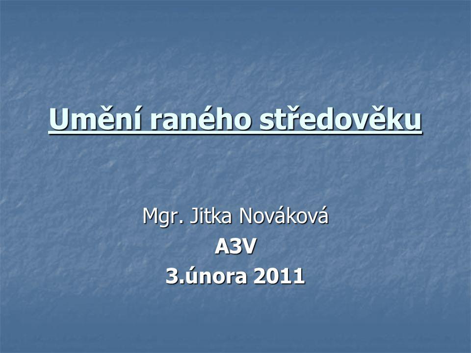 Umění raného středověku Mgr. Jitka Nováková A3V 3.února 2011