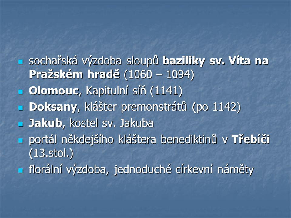  sochařská výzdoba sloupů baziliky sv. Víta na Pražském hradě (1060 – 1094)  Olomouc, Kapitulní síň (1141)  Doksany, klášter premonstrátů (po 1142)