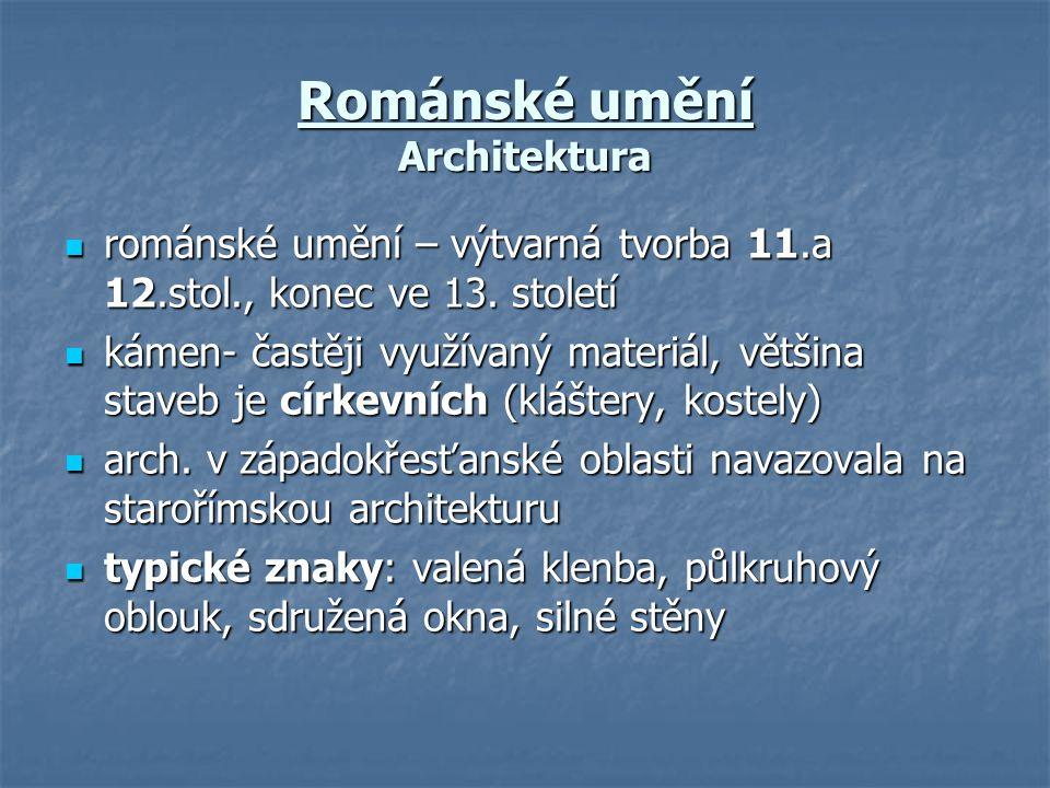 Románské umění Architektura  románské umění – výtvarná tvorba 11.a 12.stol., konec ve 13. století  kámen- častěji využívaný materiál, většina staveb