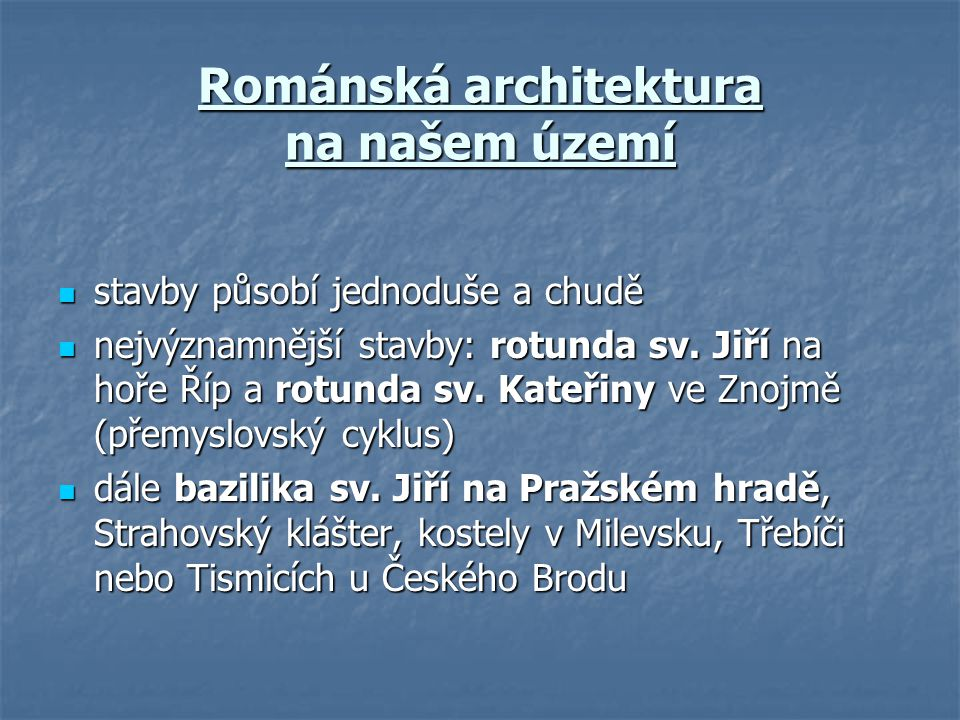 Románská architektura na našem území  stavby působí jednoduše a chudě  nejvýznamnější stavby: rotunda sv. Jiří na hoře Říp a rotunda sv. Kateřiny ve