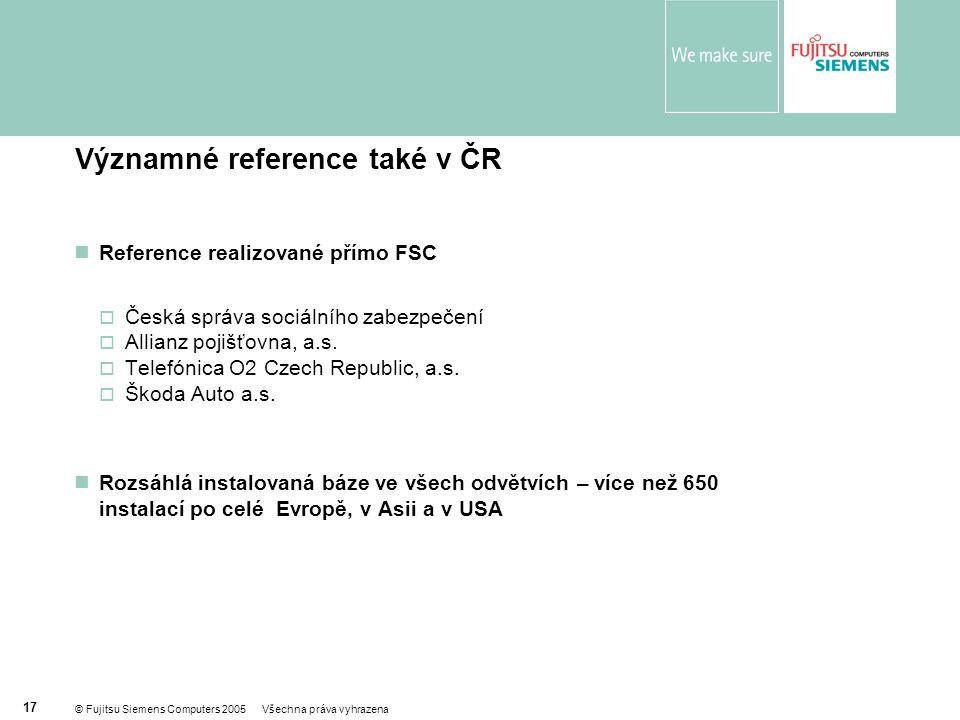 © Fujitsu Siemens Computers 2005 Všechna práva vyhrazena 17 Významné reference také v ČR  Reference realizované přímo FSC  Česká správa sociálního zabezpečení  Allianz pojišťovna, a.s.