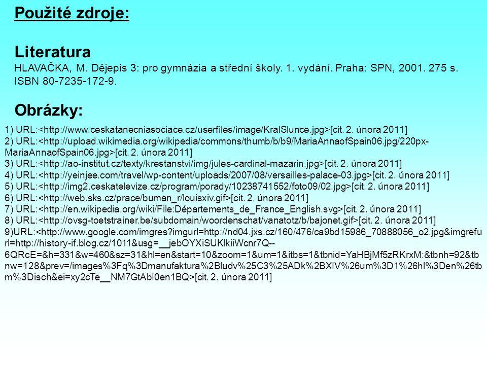 Použité zdroje: Literatura HLAVAČKA, M. Dějepis 3: pro gymnázia a střední školy. 1. vydání. Praha: SPN, 2001. 275 s. ISBN 80-7235-172-9. Obrázky: 1) U