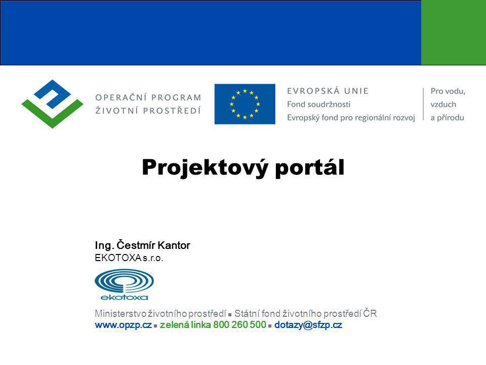 Ministerstvo životního prostředí  Státní fond životního prostředí ČR www.opzp.cz  zelená linka 800 260 500  dotazy@sfzp.cz Projektový portál Ing.