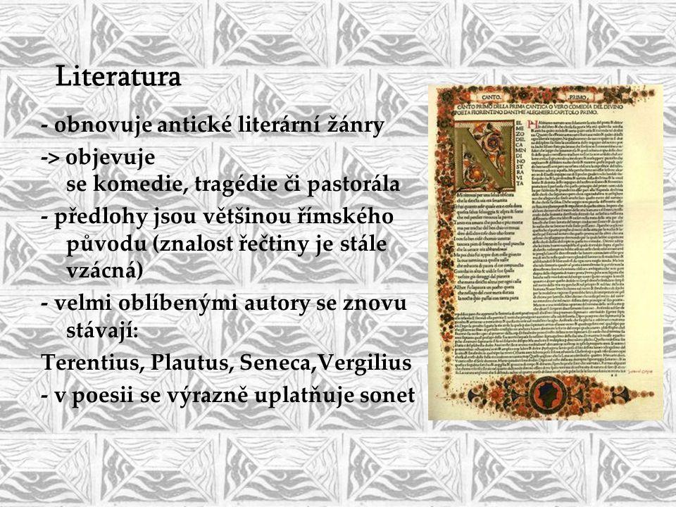 Literatura - obnovuje antické literární žánry -> objevuje se komedie, tragédie či pastorála - předlohy jsou většinou římského původu (znalost řečtiny