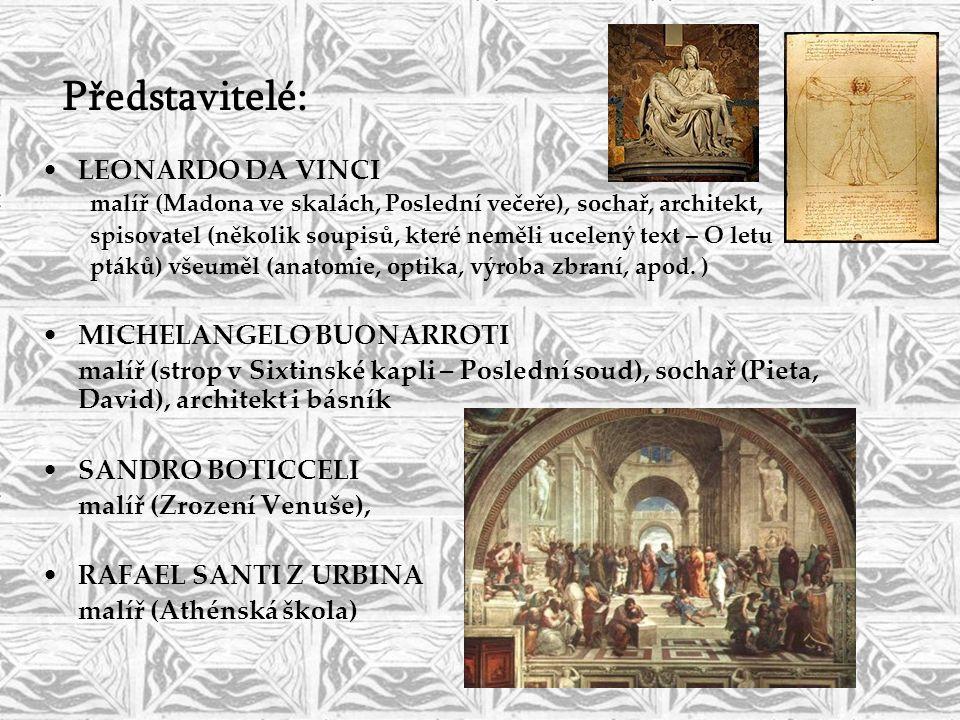 Představitelé: •LEONARDO DA VINCI malíř (Madona ve skalách, Poslední večeře), sochař, architekt, spisovatel (několik soupisů, které neměli ucelený tex