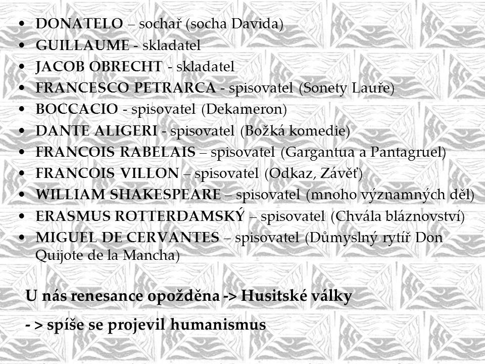 •DONATELO – sochař (socha Davida) •GUILLAUME - skladatel •JACOB OBRECHT - skladatel •FRANCESCO PETRARCA - spisovatel (Sonety Lauře) •BOCCACIO - spisov