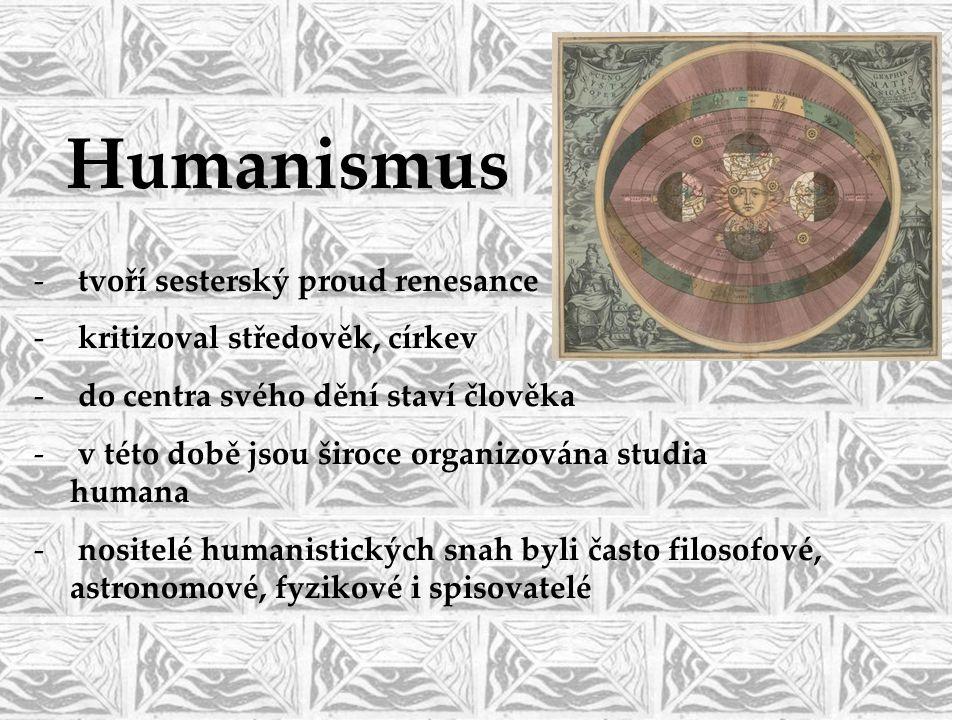 Humanismus - tvoří sesterský proud renesance - kritizoval středověk, církev - do centra svého dění staví člověka - v této době jsou široce organizován