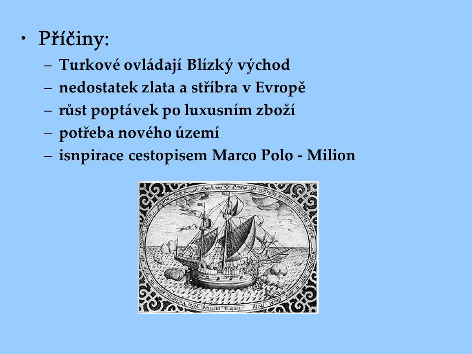 •Příčiny: –Turkové ovládají Blízký východ –nedostatek zlata a stříbra v Evropě –růst poptávek po luxusním zboží –potřeba nového území –isnpirace cesto