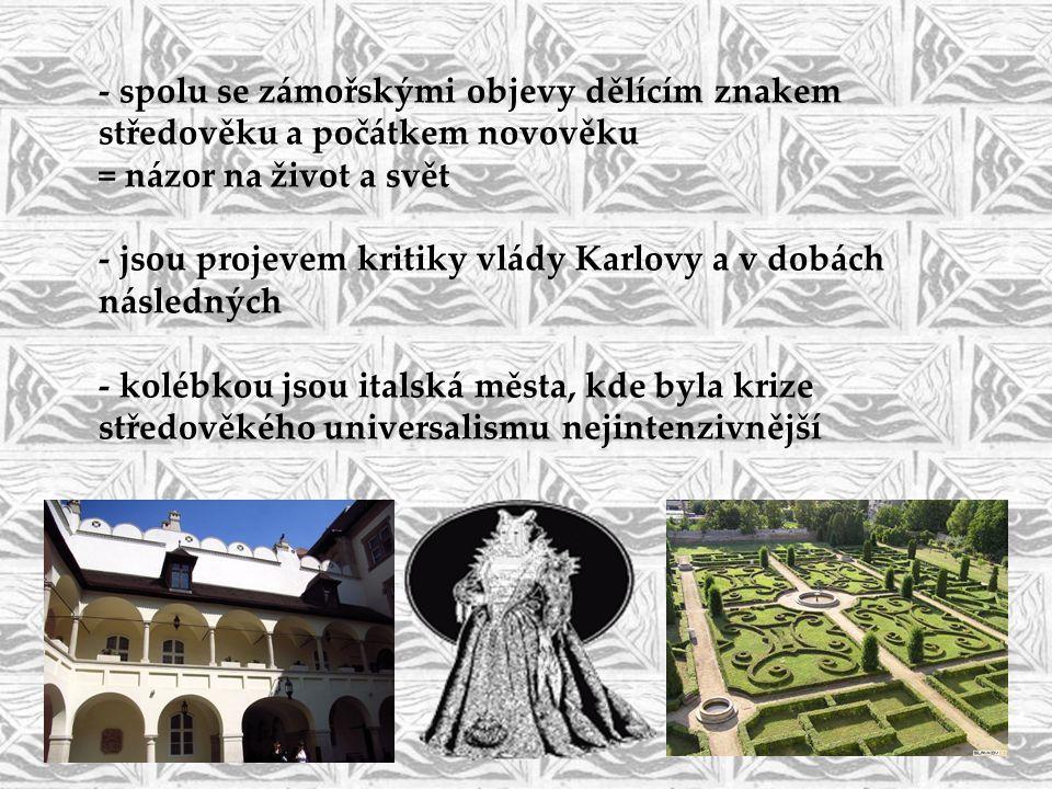- spolu se zámořskými objevy dělícím znakem středověku a počátkem novověku = názor na život a svět - jsou projevem kritiky vlády Karlovy a v dobách ná