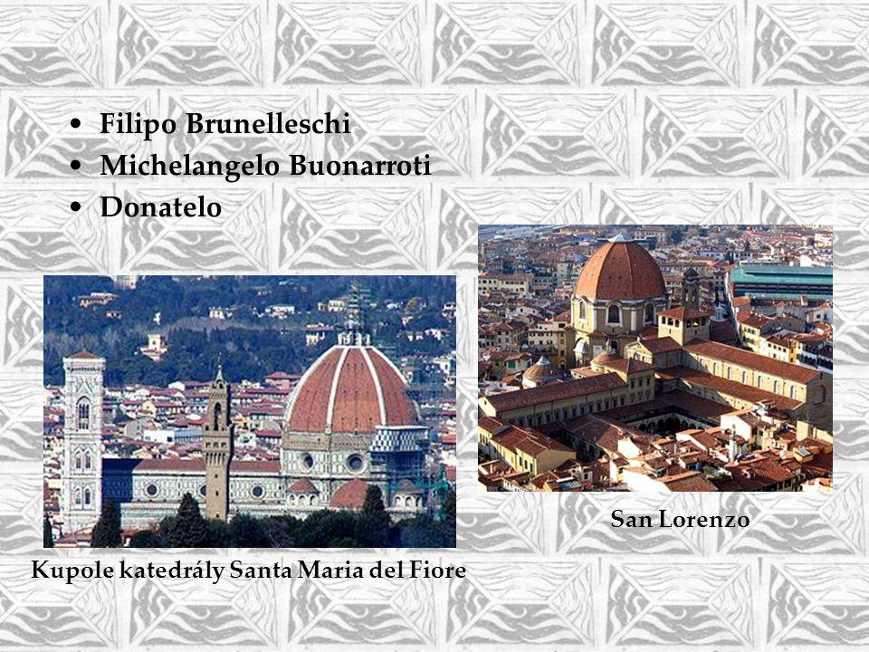•Filipo Brunelleschi •Michelangelo Buonarroti •Donatelo Kupole katedrály Santa Maria del Fiore San Lorenzo