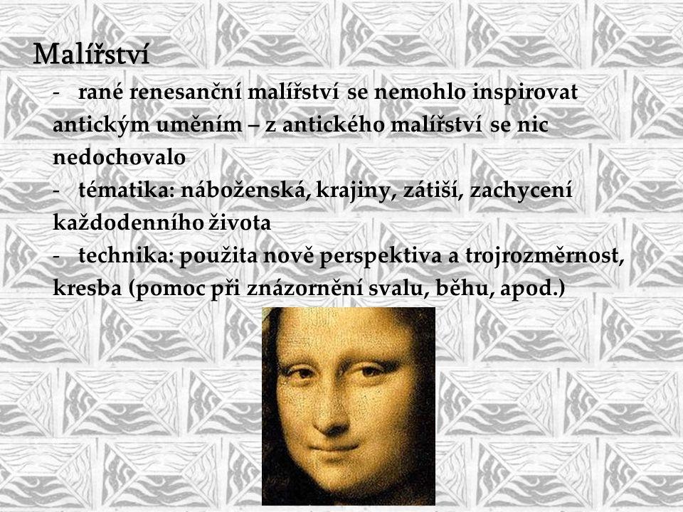 Malířství -rané renesanční malířství se nemohlo inspirovat antickým uměním – z antického malířství se nic nedochovalo -tématika: náboženská, krajiny,