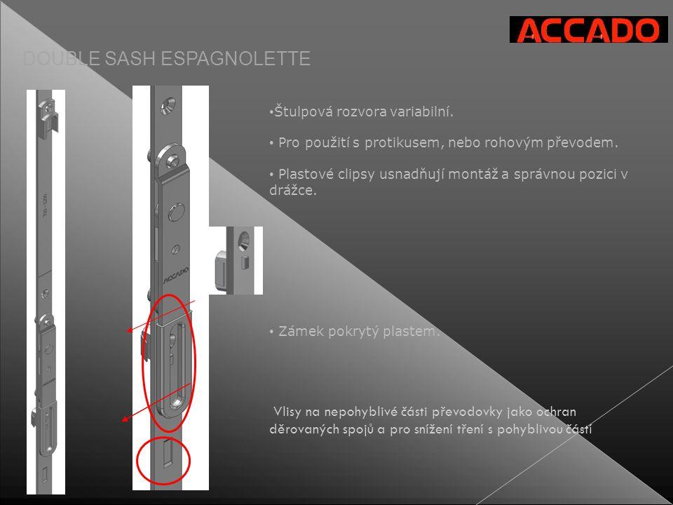 DOUBLE SASH ESPAGNOLETTE • Štulpová rozvora variabilní. • Pro použití s protikusem, nebo rohovým převodem. • Plastové clipsy usnadňují montáž a správn