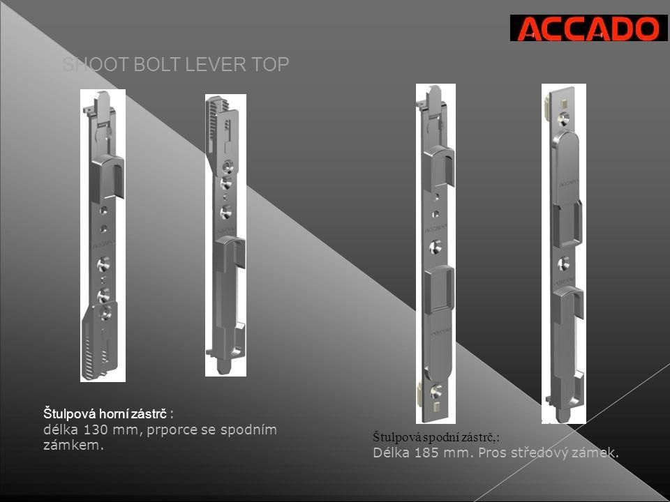 SHOOT BOLT LEVER TOP Štulpová horní zástrč : délka 130 mm, prporce se spodním zámkem. Štulpová spodní zástrč,: Délka 185 mm. Pros středový zámek.